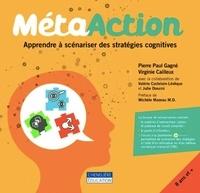 Pierre Paul Gagné et Virginie Cailleux - Méta action - Apprendre à scénariser des stratégies cognitives.
