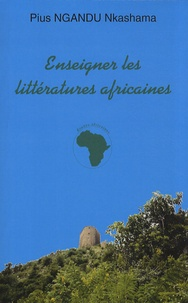 Pius Ngandu Nkashama - Enseigner les littératures africaines - Tome 1, Aux origines de la Négritude.