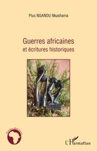 Pius Ngandu Nkashama - Guerres africaines et écritures historiques.
