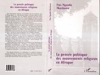 Pius Ngandu Nkashama - LA PENSEE POLITIQUE DES MOUVEMENTS RELIGIEUX EN AFRIQUE. - Le cas du Congo (Kinshasa).