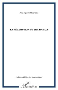 Pius Ngandu Nkashama - La rédemption de Sha Ilunga.