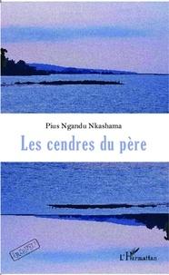 Pius Ngandu Nkashama - Les cendres du père.