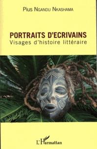 Pius Ngandu Nkashama - Portraits d'écrivains - Visages d'histoire littéraire.