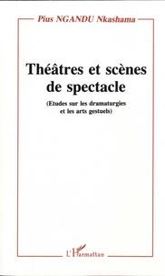 Pius Ngandu Nkashama - Théâtres et scènes de spectacle - Etudes sur les dramaturgies et les arts gestuels.