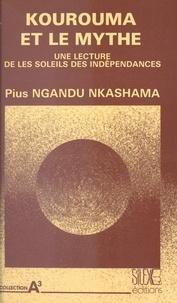 Pius Nkashama Ngandu - Kourouma et le mythe : Une lecture de «Les Soleils des indépendances».