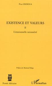 Pius Ondoua - Existence et Valeurs - Tome 2, L'irrationnelle rationalité.