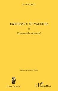 Pius Ondoua - Existence et Valeurs - Tome 2 : L'irrationnelle rationalité.