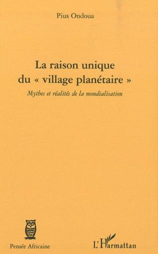 """Pius Ondoua - La raison unique du """"village planetaire"""" - Mythes et réalités de la mondialisation."""