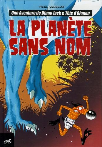 Pixel Vengeur - Dingo Jack et Tête d'Oignon Tome 1 : La planète sans nom.
