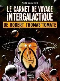 Pixel Vengeur - Le carnet de voyage intergalactique de Robert Thomas'Tomate.