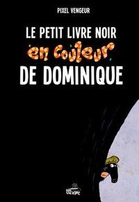 Pixel Vengeur - Le petit livre noir en couleur de Dominique.