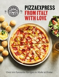 PizzaExpress From Italy With Love - 100 Favourite Recipes to Make at Home.