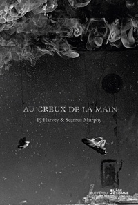 PJ Harvey et Seamus Murphy - Au creux de la main.