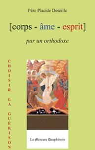 Placide Deseille - Corps-âme-esprit par un orthodoxe.