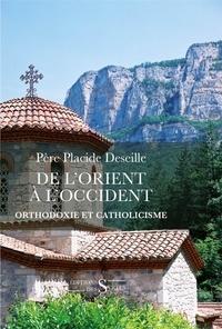 Placide Deseille - De l'Orient à l'Occident - Orthodoxie et catholicisme.