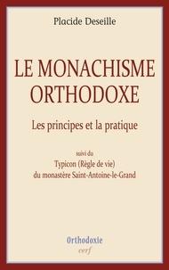 Placide Deseille - Le monachisme orthodoxe - Les principes et la pratique.