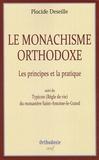 Placide Deseille - Le monachisme orthodoxe - Les principes et la pratique, suivi de Typicon (Règle de vie) du monastère Saint-Antoine-le-Grand.