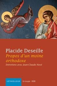 Placide Deseille et Jean-Claude Noyé - Propos d'un moine orthodoxe - Entretiens avec Jean-Claude Noyé.