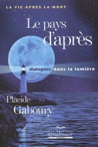 Placide Gaboury - Le pays d'après, dialogues dans la lumière - La vie après la mort.