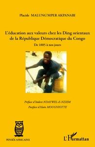 Placide Malung'mper Akpanabi - L'éducation aux valeurs chez les Ding orientaux de la République Démocratique du Congo - De 1885 à nos jours.
