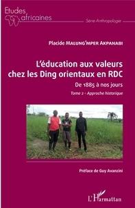 Placide Malung'mper Akpanabi - L'éducation aux valeurs chez les Ding orientaux en RDC de 1885 à nos jours - Tome 2, Approche historique.
