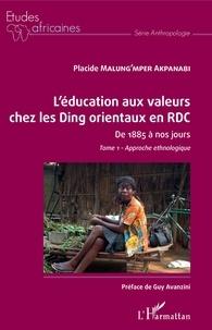 Placide Malung'mper Akpanabi - L'éducation aux valeurs chez les Ding orientaux en RDC de 1885 à nos jours - Tome 1, Approche ethnologique.
