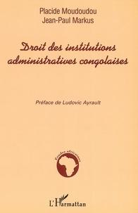 Placide Moudoudou et Jean-Paul Markus - Droit des institutions administratives congolaises.