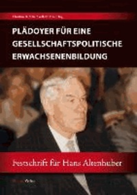 Plädoyer für eine gesellschaftspolitische Erwachsenenbildung - Festschrift für Hans Altenhuber.
