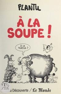 Plantu - À la soupe !.