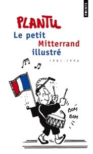 Plantu - Le petit Mitterrand illustré - 1981-1996.