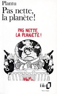 Plantu - Pas nette, la planète !.