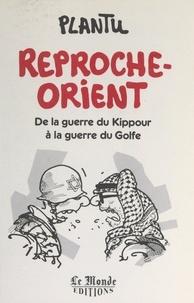 Plantu - Reproche-Orient - De la guerre du Kippour à la guerre du Golfe.