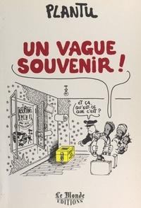 Plantu - Un vague souvenir !.