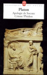 Platon - Apologie de Socrate. (suivi de) Criton. (suivi de) Phédon.