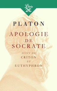 Platon - Apologie de Socrate - Suivi du Criton et de l'Euthyphron.