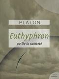 Platon - Euthyphron - ou De la Sainteté (Piété).