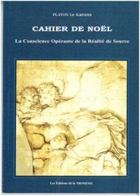 Platon le Karuna - Cahier de Noël - La Conscience Opérante de la Réalité de Source.