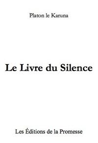 Platon le Karuna - Le livre du silence.