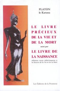 Platon le Karuna - Le livre précieux de la vie et de la mort - Suivi par Le livre de la naissance.
