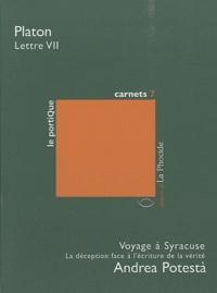 Platon et Andrea Potestà - Lettre VII (extraits) suivi de Voyage à Syracuse.