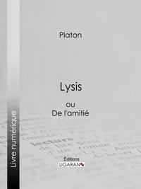 Platon et  Ligaran - Lysis - ou De l'amitié.
