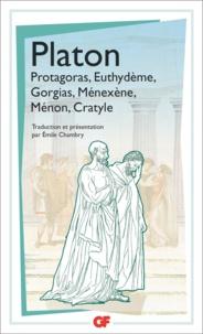 Platon - Protagoras, Euthydème, Gorgias, Ménéxène, Ménon, Cratyle.