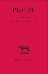 Plaute - Comédies - Tome 1, Amphitryon, Asinaria, Aulularia.