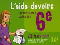 L'aide-devoirs 6e- Tout le programme scolaire, 200 fiches leçons -  Play Bac   Showmesound.org