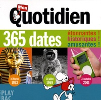 Play Bac - Mon quotidien  : 365 dates - Etonnantes ! historiques ! amusantes !.