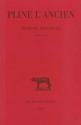 Pline l'Ancien - Histoire naturelle.... Tome 36 - Livre XXXVI.