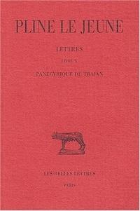 Pline le Jeune - Lettres Tome IV Livre X - Panégyrique de Trajan.