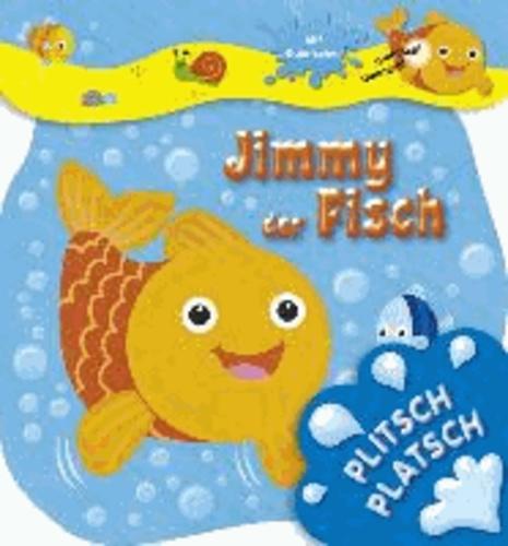 Plitsch platsch - Jimmy der Fisch.