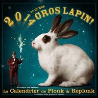 Plonk & Replonk - Le Calendrier de Plonk & Replonk - 2014, tu es mon gros lapin.