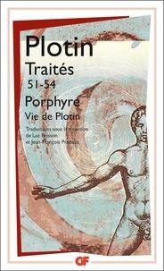 Plotin et  Porphyre - Traités 51-54 - Sur la vie de Plotin et la mise en ordre de ses livres.